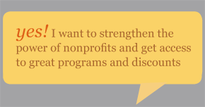 Yes! I want to strengthen the power of nonprofits and get access to great programs and discounts